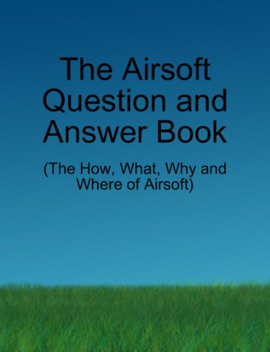The Airsoft Question and Answer Book (English Edition)