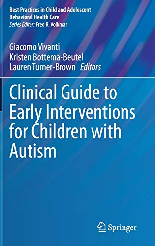 Clinical Guide to Early Interventions for Children with Autism (Best Practices in Child and Adolescent Behavioral Health Care)