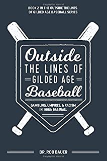 Outside the Lines of Gilded Age Baseball: Gambling, Umpires, and Racism in 1880s Baseball