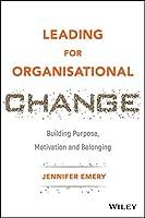Leading for Organisational Change: Building Purpose, Motivation and Belonging