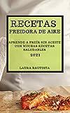 RECETAS FREIDORA DE AIRE 2021 (AIR FRYER RECIPES SPANISH EDITION): APRENDE A FREÍR SIN ACEITE CON MUCHAS RECETAS SALUDABLES
