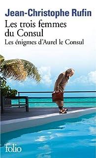Les énigmes d'Aurel le Consul, tome 2 : Les trois femmes du Consul par Jean-Christophe Rufin