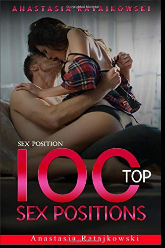 Sex Position: 100 Top Sex Positions (Sex Positions, Sex Positions Book, Sex Books, Tantra, Kama Sutra, Sex Guide, Sex God, Top Sex Positions, Band 2)