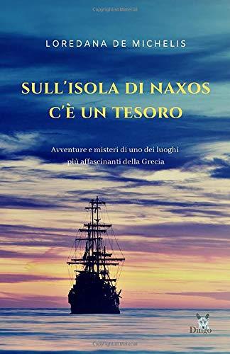 Sull'isola di Naxos c'è un tesoro: avventure e misteri di uno dei luoghi più affascinanti della Grecia