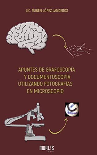 APUNTES DE GRAFOSCOPÍA Y DOCUMENTOSCOPÍA UTILIZANDO FOTOGRAFÍAS EN MICROSCOPIO (Spanish Edition)