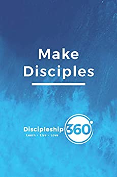Make Disciples: The Discipleship 360 Journey by [Jonathan Mok, Faith Leong]