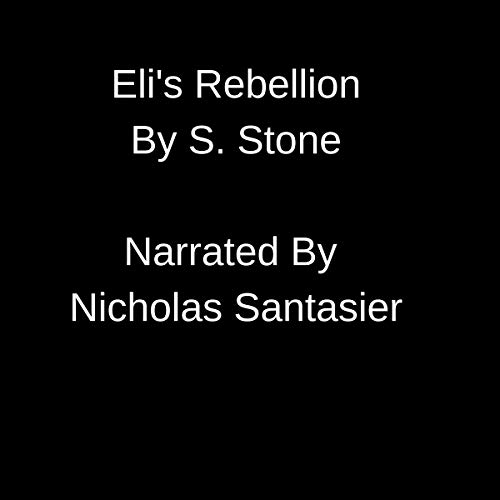 Eli's Rebellion     Steve Sloan              Written by:                                                                                                                                 S. Stone                               Narrated by:                                                                                                                                 Nicholas Santasier                      Length: 1 hr and 52 mins     Not rated yet     Overall 0.0