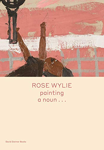 Rose Wylie: painting a noun...