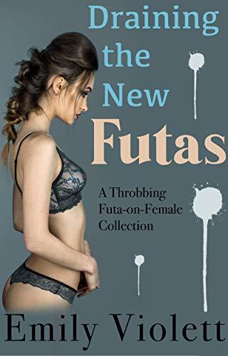 Draining the New Futas: A Throbbing Futa-on-Female Collection (Futanari Lesbian Mommies Book 4)