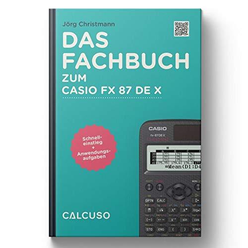 Das Fachbuch zum Casio FX-87DE X: Schnelleinstieg + Anwendungsaufgaben