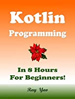 Kotlin Programming, In 8 Hours, For Beginners!