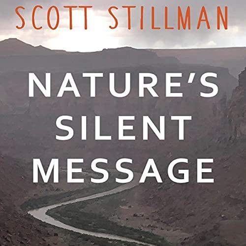 Nature's Silent Message Audiobook By Scott Stillman cover art