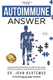 The Autoimmune Answer: Using Functional Medicine to address the cause, eliminate symptoms, and optimize quality of life