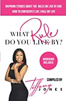 What Rule Do You Live By?: Inspiring Stories about the Rules We Live by and How to Confidently Say, I Rule My Life Workbook included