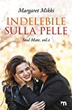 Indelebile sulla pelle (Soul Mate Vol. 2) (Italian Edition)