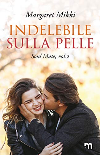 Indelebile sulla pelle (Soul Mate Vol. 2) di [Margaret  Mikki]