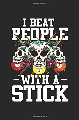 I Beat people with a stick: 8 Ball Sugar Skull Billard Notebook 6x9 Inches 120 dotted pages for notes, drawings, formulas | Organizer writing book planner diary