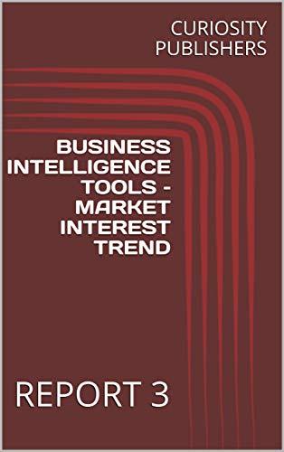 BUSINESS INTELLIGENCE TOOLS – MARKET INTEREST TREND: REPORT 3 (English Edition)