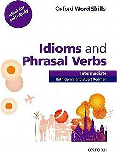 Oxford Word Skills: Intermediate. Idioms and Phrasal Verbs Student Book with Key: Learn and practise English vocabulary