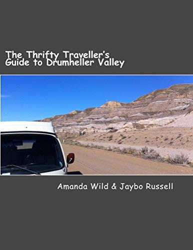 The Thrifty Traveller's Guide to Drumheller Valley: The insider's guide to one of Canada's premier destinations (Thrifty Traveller series) (English Edition)