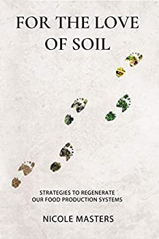 For the Love of Soil  Strategies to Regenerate Our Food Production Systems