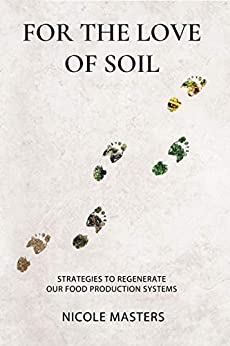 For the Love of Soil: Strategies to Regenerate Our Food Production Systems by [Nicole Masters]