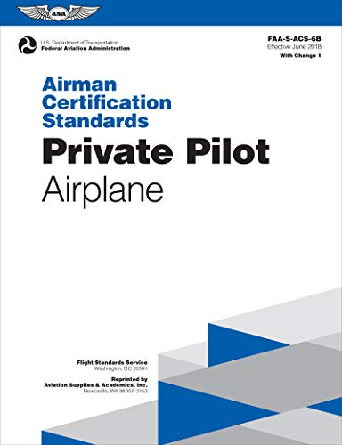 Airman Certification Standards: Private Pilot - Airplane: FAA-S-ACS-6B.1 (ASA ACS Series)