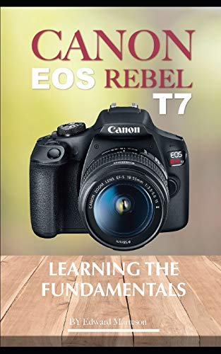 Canon EOS Rebel T7: Learning the Fundamentals