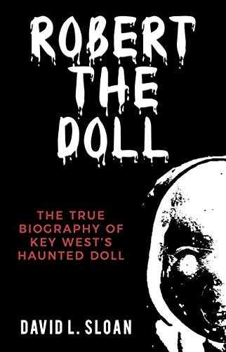 Robert the Doll: Key West's Haunted Doll by [David Sloan]