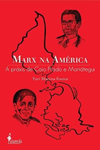 Marx na América: a Práxis de Caio Prado e Mariátegui