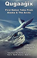 Qugaaĝix̂ - First Nation Tales From Alaska & The Arctic (Tales from the World's Firesides - North America)