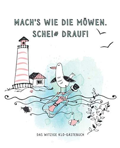 Mach's wie die Möwen. Schei# drauf! - Das Witzige Klo-Gästebuch: Lustiges Klobuch für die Zeit...