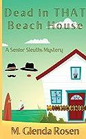 Dead in THAT Beach House: A Senior Sleuths Mystery