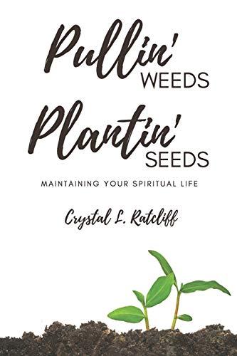 Pullin' Weeds, Plantin' Seeds: Maintaining Your Spiritual Life