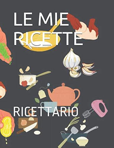 LE MIE RICETTE: RICETTARIO