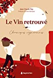 Le vin retrouvé - Chroniques vigneronnes