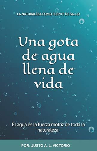 Una gota de agua llena de vida: El agua es la fuerza motriz de toda la naturaleza.