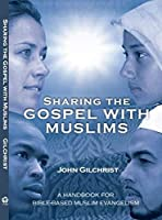 Sharing the Gospel with Muslims: A Handbook for Bible-Based Muslim Evangelism