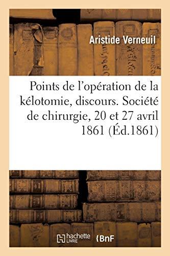 Sur quelques points de l'opération de la kélotomie, discours: Société de chirurgie, 20 et 27 avril 1861