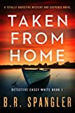 Taken from Home: A totally addictive mystery and suspense novel (Detective Casey White Book 1)