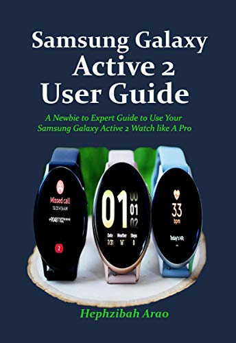 Samsung Galaxy Active 2 User Guide: A Newbie to Expert Guide to Use Your Samsung Galaxy Active 2 Watch like A Pro (English Edition)