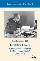 Endstation Frieden: Die bewegende Lebensreise des Abtes Leo von Rudloff (1902-1982)