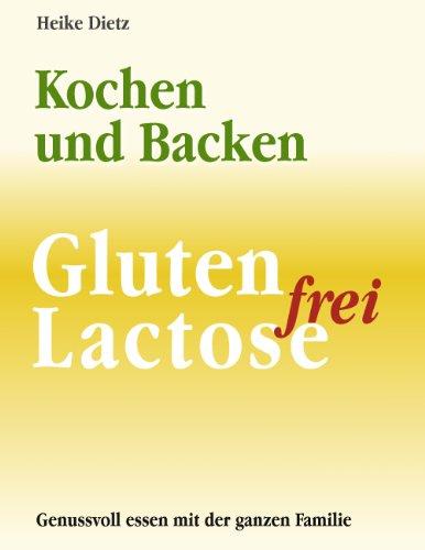 Gluten- und Lactosefrei Kochen und Backen: Ein Leitfaden für interessanten Genuss