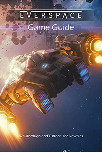 Everspace – Stellar Game Guide: Walkthrough and Turtorial for Newbies: Everspace – Stellar Walkthrough (English Edition)