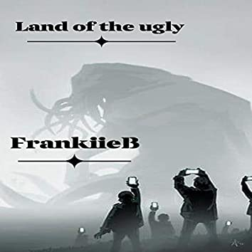 Land Of The Ugly