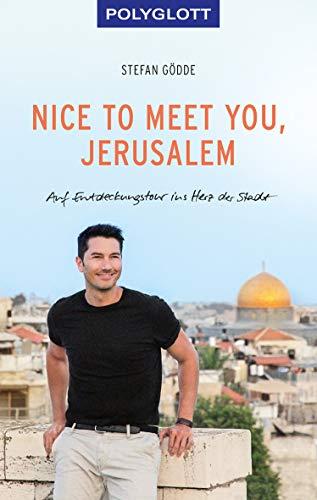 Nice to meet you, Jerusalem: Auf Entdeckungstour ins Herz der Stadt (POLYGLOTT Edition)