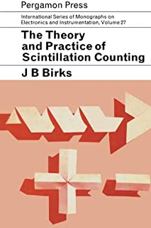 The Theory and Practice of Scintillation Counting: International Series of Monographs in Electronics and Instrumentation (Volume 27)