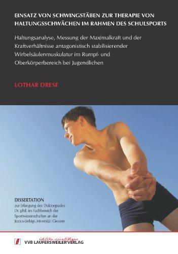 Einsatz von Schwingstäben zur Therapie von Haltungsschwächen im Rahmen des Schulsports Haltungsanalyse, Messung der Maximalkraft und der ... Rumpf- und Oberkörperbereich bei Jugendlichen