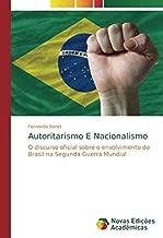 Autoritarismo E Nacionalismo: O discurso oficial sobre o envolvimento do Brasil na Segunda Guerra Mundial (Portuguese Edition)