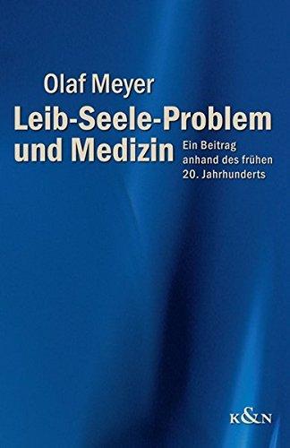 Leib-Seele-Problem und Medizin: Ein Beitrag anhand des frühen 20. Jahrhunderts (Epistemata - Würzburger wissenschaftliche Schriften. Reihe Philosophie) by Olaf Meyer (2005-03-24)
